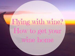 Flying with wine how to get your wine home